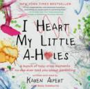 I Heart My Little A-Holes : A bunch of holy-crap moments no one ever told you about parenting - eAudiobook