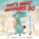 That's What Dinosaurs Do - Book