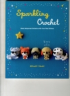 Sparkling Crochet : Make Amigurumi Animals with Yarn That Glitters - Book