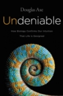 Undeniable : How Biology Confirms Our Intuition That Life Is Designed - Book