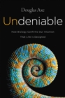 Undeniable : How Biology Confirms Our Intuition That Life Is Designed - eBook