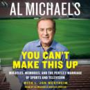 You Can't Make This Up : Miracles, Memories, and the Perfect Marriage of Sports and Television - eAudiobook
