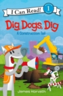 Dig, Dogs, Dig : A Construction Tail - Book