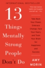 13 Things Mentally Strong People Don't Do : Take Back Your Power, Embrace Change, Face Your Fears, and Train Your Brain for Happiness and Success - eBook