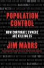Population Control : How Corporate Owners Are Killing Us - Book