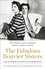 The Fabulous Bouvier Sisters : The Tragic and Glamorous Lives of Jackie and Lee - Book