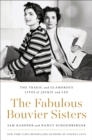 The Fabulous Bouvier Sisters : The Tragic and Glamorous Lives of Jackie and Lee - eBook