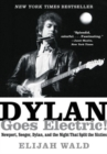 Dylan Goes Electric! : Newport, Seeger, Dylan, and the Night That Split the Sixties - Book