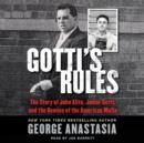 Gotti's Rules : The Story of John Alite, Junior Gotti, and the Demise of the American Mafia - eAudiobook
