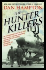 The Hunter Killers : The Extraordinary Story of the First Wild Weasels, the Band of Maverick Aviators Who Flew the Most Dangerous Missions of the Vietnam War - Book