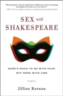 Sex with Shakespeare : Here's Much to Do with Pain, but More with Love - Book