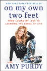 On My Own Two Feet : From Losing My Legs to Learning the Dance of Life - Book