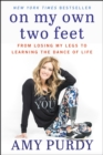 On My Own Two Feet : From Losing My Legs to Learning the Dance of Life - eBook