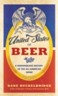 The United States of Beer : A Freewheeling History of the All-American Drink - eBook