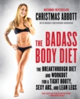 The Badass Body Diet : The Breakthrough Diet and Workout for a Tight Booty, Sexy Abs, and Lean Legs - eBook