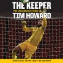 The Keeper: The Unguarded Story of Tim Howard Young Readers' Edition UNA - eAudiobook