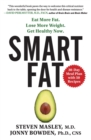 Smart Fat : Eat More Fat. Lose More Weight. Get Healthy Now. - Book