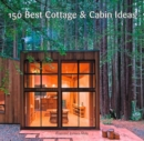 150 Best Cottage and Cabin Ideas - Book