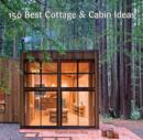 150 Best Cottage and Cabin Ideas - eBook