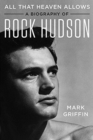 All That Heaven Allows : A Biography of Rock Hudson - Book