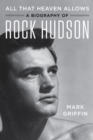 All That Heaven Allows : A Biography of Rock Hudson - eBook