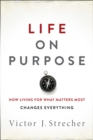 Life on Purpose : How Living for What Matters Most Changes Everything - Book