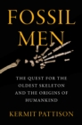 Fossil Men : The Quest for the Oldest Skeleton and the Origins of Humankind - eBook