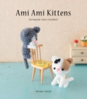 Ami Ami Kittens : Seriously Cute Crochet! - Book