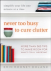 Never Too Busy to Cure Clutter : Simplify Your Life One Minute at a Time - Book