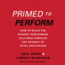 Primed to Perform : How to Build the Highest Performing Cultures Through the Science of Total Motivation - eAudiobook