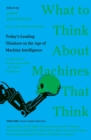 What to Think About Machines That Think : Today's Leading Thinkers on the Age of Machine Intelligence - Book