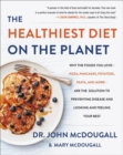 The Healthiest Diet on the Planet : Why the Foods You Love-Pizza, Pancakes, Potatoes, Pasta, and More-Are the Solution to Preventing Disease and Looking and Feeling Your Best - Book