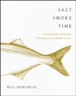 Salt Smoke Time : Homesteading and Heritage Techniques for the Modern Kitchen - Book