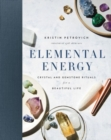 Elemental Energy : Crystal and Gemstone Rituals for a Beautiful Life - Book
