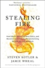 Stealing Fire : How Silicon Valley, the Navy SEALs, and Maverick Scientists Are Revolutionizing the Way We Live and Work - Book