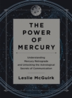 The Power of Mercury : Understanding Mercury Retrograde and Unlocking the Astrological Secrets of Communication - eBook