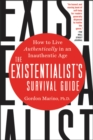 The Existentialist's Survival Guide : How to Live Authentically in an Inauthentic Age - Book