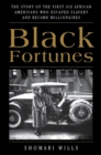 Black Fortunes : The Story of the First Six African Americans Who Escaped Slavery and Became Millionaires - eBook