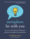 Metaphors Be With You : An A to Z Dictionary of History's Greatest Metaphorical Quotations - eBook