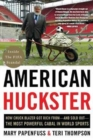 American Huckster : How Chuck Blazer Got Rich from-and Sold Out-the Most Powerful Cabal in World Sports - Book