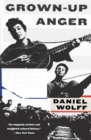 Grown-Up Anger : The Connected Mysteries of Bob Dylan, Woody Guthrie, and the Calumet Massacre of 1913 - Book