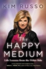 The Happy Medium : Life Lessons from the Other Side - Book