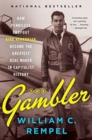The Gambler : How Penniless Dropout Kirk Kerkorian Became the Greatest Deal Maker in Capitalist History - Book