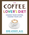 The Coffee Lover's Bible : Change Your Coffee, Change Your Life - eBook