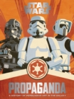 Star Wars Propaganda : A History of Persuasive Art in the Galaxy - eBook