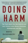 Doing Harm : The Truth About How Bad Medicine and Lazy Science Leave Women Dismissed, Misdiagnosed, and Sick - Book