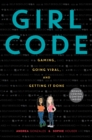 Girl Code : Gaming, Going Viral, and Getting It Done - eBook