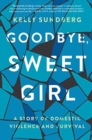 Goodbye, Sweet Girl : A Story of Domestic Violence and Survival - Book