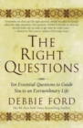The Right Questions : Ten Essential Questions To Guide You To An Extraordinary Life - Book