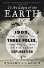 To the Edges of the Earth : 1909, the Race for the Three Poles, and the Climax of the Age of Exploration - Book
